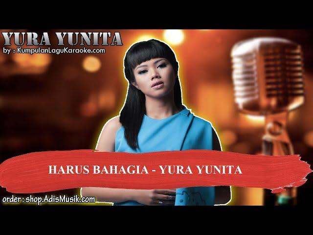 HARUS BAHAGIA  - YURA YUNITA Karaoke