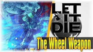 The Wheel Weapon!!!   Let It Die #139   [Executioner's Ride A ZX] [Showcase]