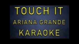 TOUCH IT -  ARIANA GRANDE Karaoke