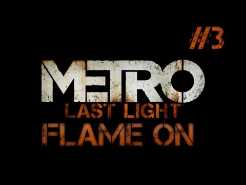 Metro Last Light - Flame On - Part  3