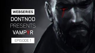 Vampyr - DONTNOD Presents Vampyr 1. Epizód: Making Monsters