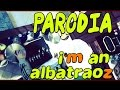 Im an Albatraoz PARODIA - Mattes