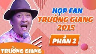 getlinkyoutube.com-Họp Fan Trường Giang 2015  Phần 2