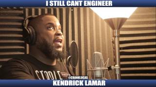 I STILL CANT ENGINEER KENDRICK LAMAR