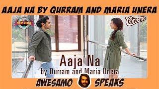 AWESAMO SPEAKS | AAJA NA BY QURRAM FT. MARIA UNERA #CORNETTOPOPROCK2