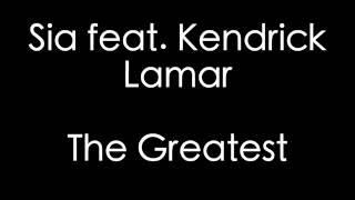 Sia Feat. Kendrick Lamar   The Greatest Lyrics