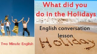 getlinkyoutube.com-What Did You Do in the Holidays? - Conversation in English about Holidays