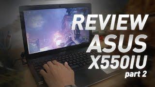 Review Asus X550IU Part 2 - Waktunya Cari Tahu Posisi Performa Laptop Ini