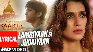 Arijit Singh : Lambiyaan Si Judaiyaan With Lyrics | Raabta | Sushant Rajput, Kriti Sanon | T-Series