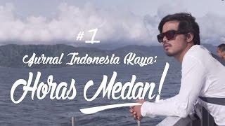Jurnal Indonesia Kaya #1 : Horas Medan!