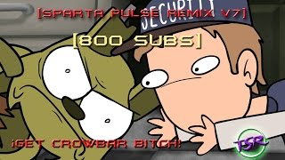 getlinkyoutube.com-[Sparta Pulse Remix V7]-¡Get crowbar BITCH! (Special 800 SUBS!) The First!!!! (PIEMATIONS)