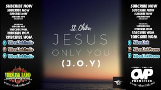 St. Chika – Jesus Only You (J.O.Y) @iamstchika [Official Audio] © February 2018