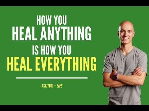 How You Heal Anything is How You Heal Everything | Ask Yuri LIVE March 22, 2017
