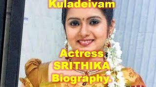 Kuladeivam Actress SRITHIKA Biography.