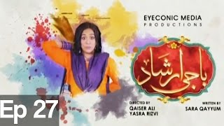 Baji Irshaad - Episode 27 | Express Entertainment