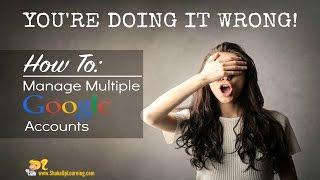 getlinkyoutube.com-You're Doing it Wrong! Managing/Toggling Between Multiple Google Accounts