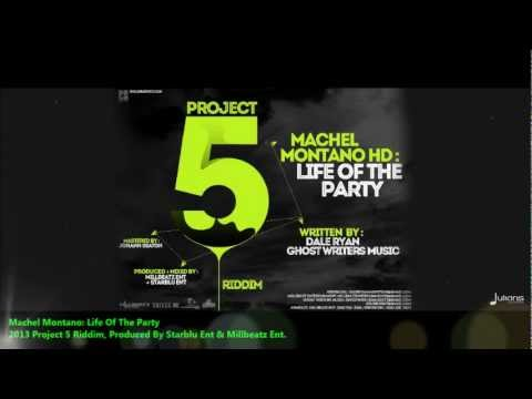 New Machel Montano : LIFE OF THE PARTY [2013 Trinidad][Project 5 Riddim, StarBlu Ent &amp; Millbeatz Ent