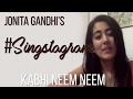 Jonita Gandhis #Singstagram: Kabhi Neem Neem