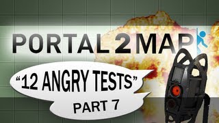 "Portal 2 | Custom Map - ""12 Angry Tests: Part 7"""