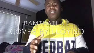 BAMTHATHILE - MlindoSA & Sen-EL Music (cover by Lloyiso)