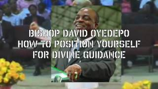 Bishop Oyedepo:How To Position Yourself For Divine Guidance