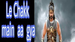 Bahubali 2 . Prabhas Le Chak main aa gaya
