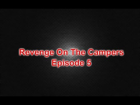 Revenge On The Campers Episode 5