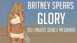 getlinkyoutube.com-Britney Spears - Glory (DJ Linuxis Dance Megamix)