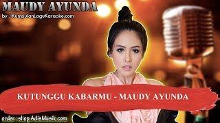 KUTUNGGU KABARMU -  MAUDY AYUNDA Karaoke