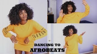 DANCING TO MY FAVORITE NIGERIAN/GHANAIAN/AFROBEAT SONGS