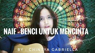 Naif   Benci Untuk Mencinta (cover) By Chintya Gabriella