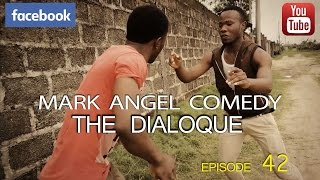 THE DIALOQUE (Mark Angel Comedy) (Episode 42)