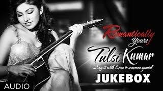 Romantically Your's Tulsi Kumar | Bollywood Hit Songs | Jukebox
