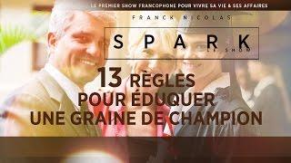 getlinkyoutube.com-13 règles pour éduquer un futur leader - SPARK LE SHOW - Franck Nicolas