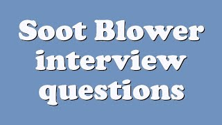 Soot Blower interview questions