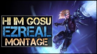getlinkyoutube.com-Hi Im Gosu Montage - Best Ezreal Plays