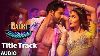 Badri Ki Dulhania (Full Audio Song) Varun, Alia, Tanishk, Neha,Monali,Ikka |