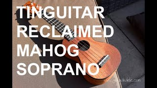 Got A Ukulele Reviews - Tinguitar Reclaimed Mahogany Soprano