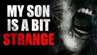 """My son is a bit strange"" Creepypasta"