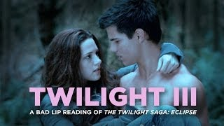 "getlinkyoutube.com-""TWILIGHT III"" — A Bad Lip Reading of The Twilight Saga: ECLIPSE"