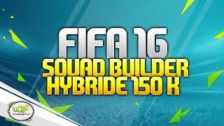 FUT 16 I SQUAD BUILDER : HYBRIDE POUR 150 K ! UN TRIO INFERNAL !!!!