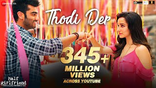 Thodi Der | Half Girlfriend | Arjun Kapoor & Shraddha Kapoor | Farhan Saeed & Shreya Ghoshal |Kumaar