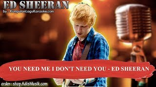 YOU NEED ME I DON'T NEED YOU -  ED SHEERAN Karaoke