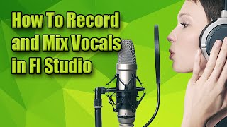 How To Record and Mix Vocals in Fl Studio (Live)