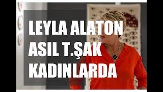 """Leyla Alaton; """"Asıl t.şak kadınlarda"""""""