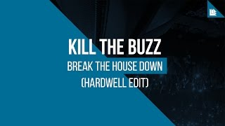 getlinkyoutube.com-Kill The Buzz - Break The House Down (Hardwell Edit)