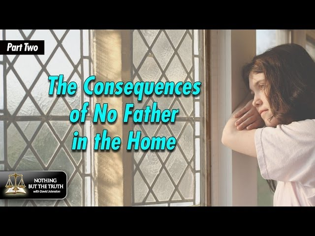 Fathering Series 2 of 5: Consequences of No Father in the Home Part 2