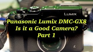 Is the Panasonic Lumix GX8 worth the Hype Part 1