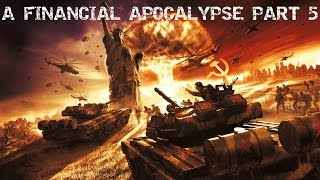 A Financial Apocalypse pt5