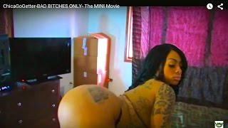 getlinkyoutube.com-ChicaGoGetter-BAD BITCHES ONLY- The MINI Movie